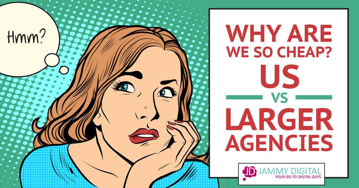 Why Are We So Cheap? Working with us vs a Larger Agency