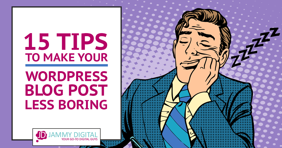 15 tips to make your WordPress blog posts less boring