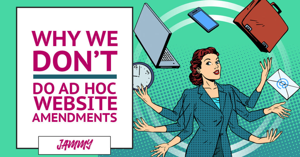 Why we DON'T do ad hoc website amendments