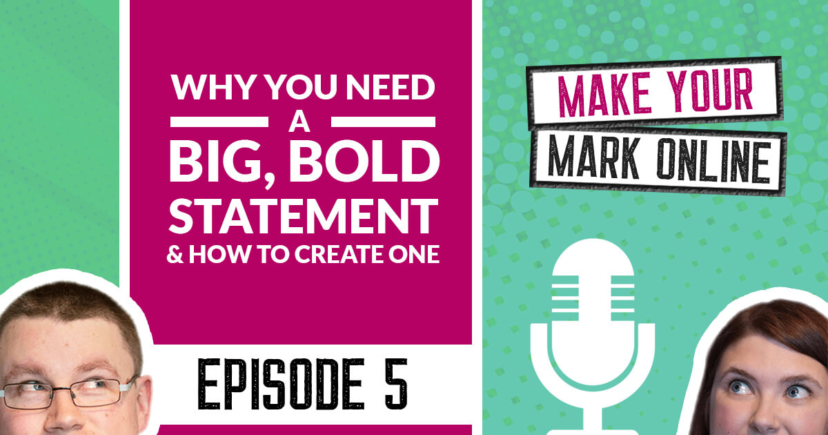 Ep 5 - Why You Need a Big Bold Statement and How to Create One