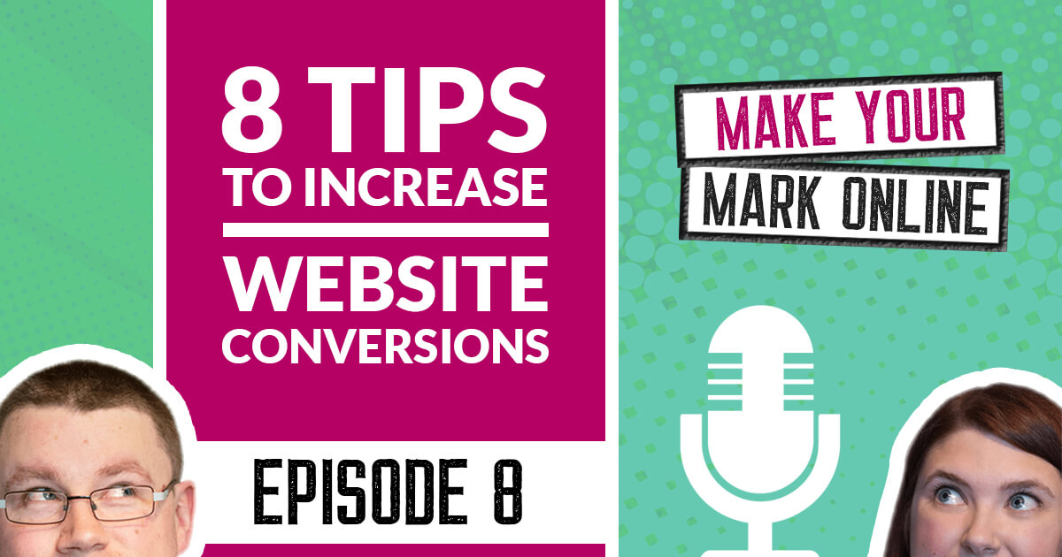 Ep 8 - 8 Tips to Increase Website Conversions