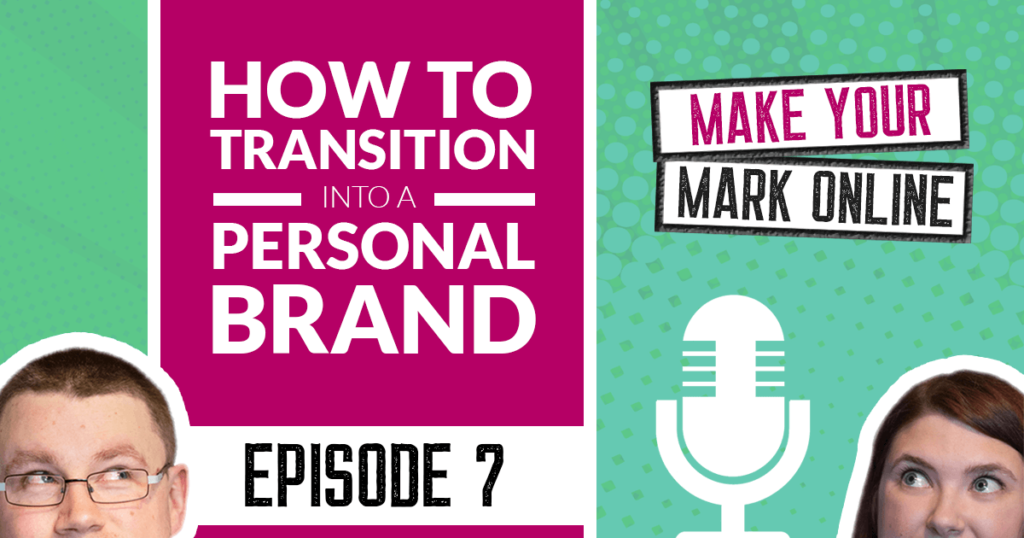 Ep 7 - How to Transition into a Personal Brand