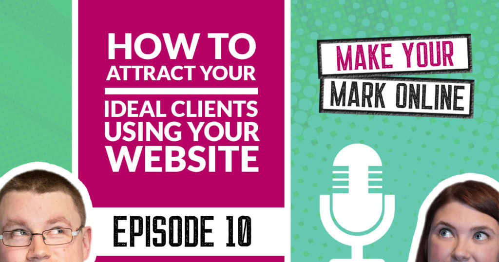Ep 10 - How to Attract Your Ideal Clients Through Your Website