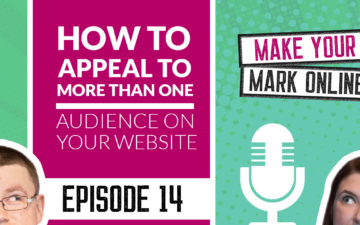 Ep 14 - How to appeal to more than one audience on your website