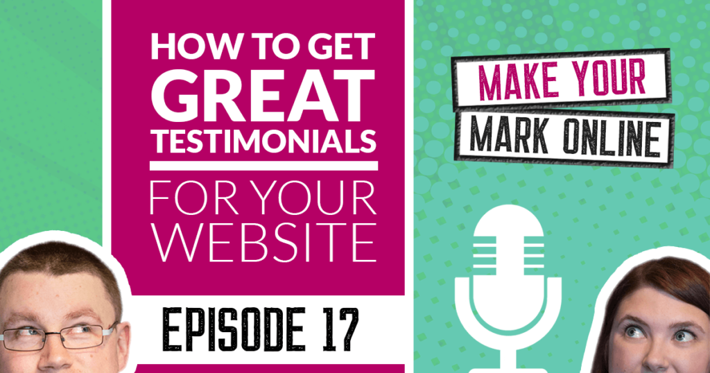 Ep 17 - How to get great testimonials for your website