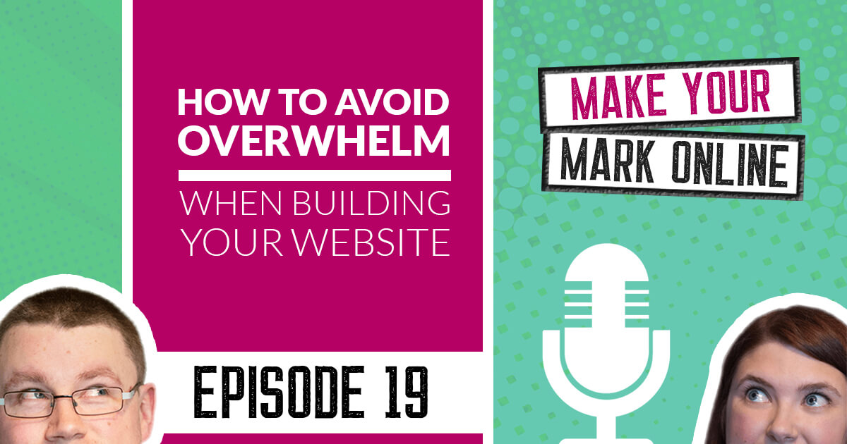 Ep 19 -  How to avoid overwhelm when building your website