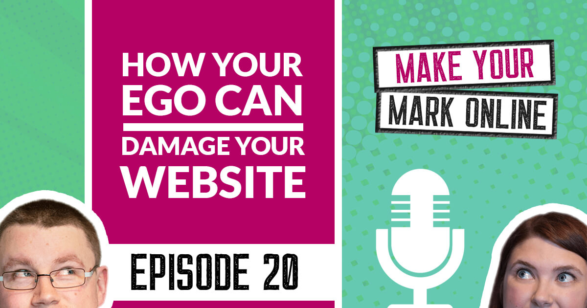 Ep 20 -  How your ego can damage your website