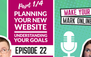 Ep 22 -  Planning your new website - Part 1/4 Goals