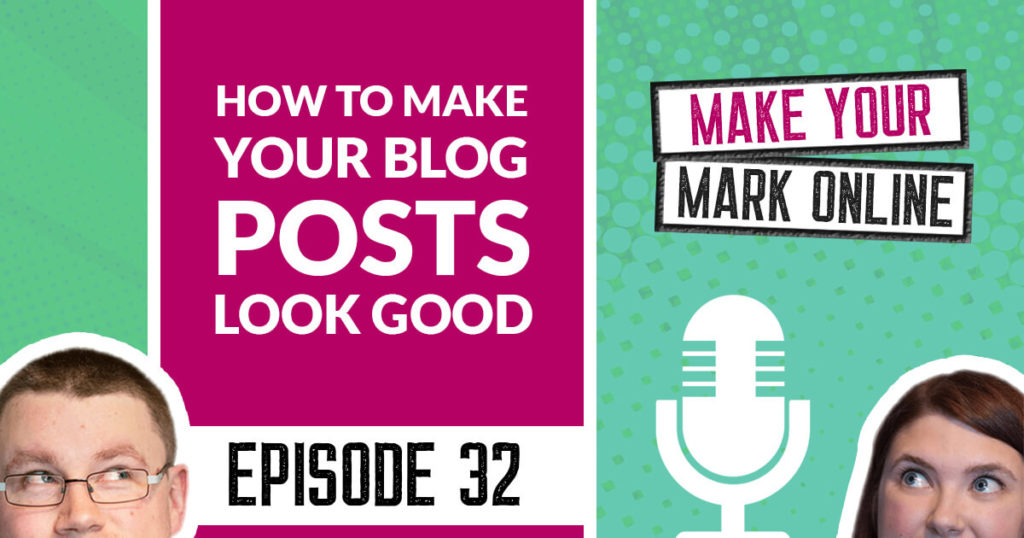 Ep 32 - How to make your blog posts look good