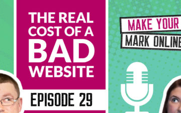 Ep 29 - The REAL cost of a bad website