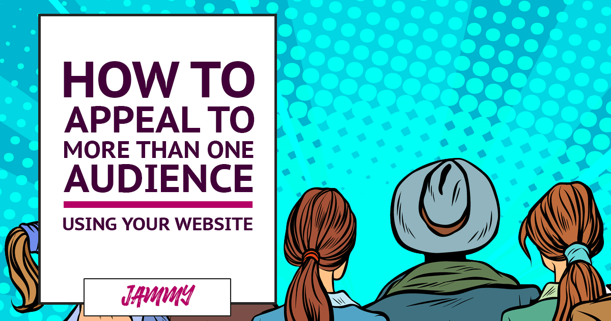 How to Appeal to More Than One Audience Using Your Website