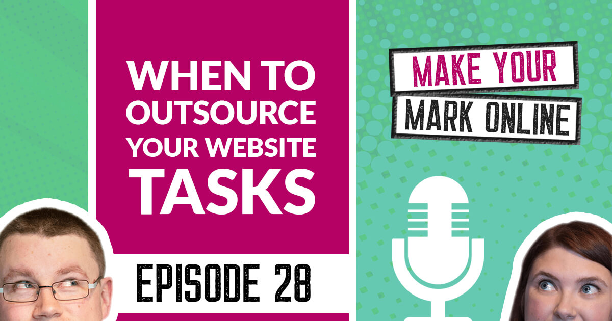Ep 28 - When to Outsource your Website Tasks