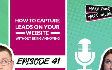 Ep 41- How to Capture Leads On Your Website Without Being Annoying