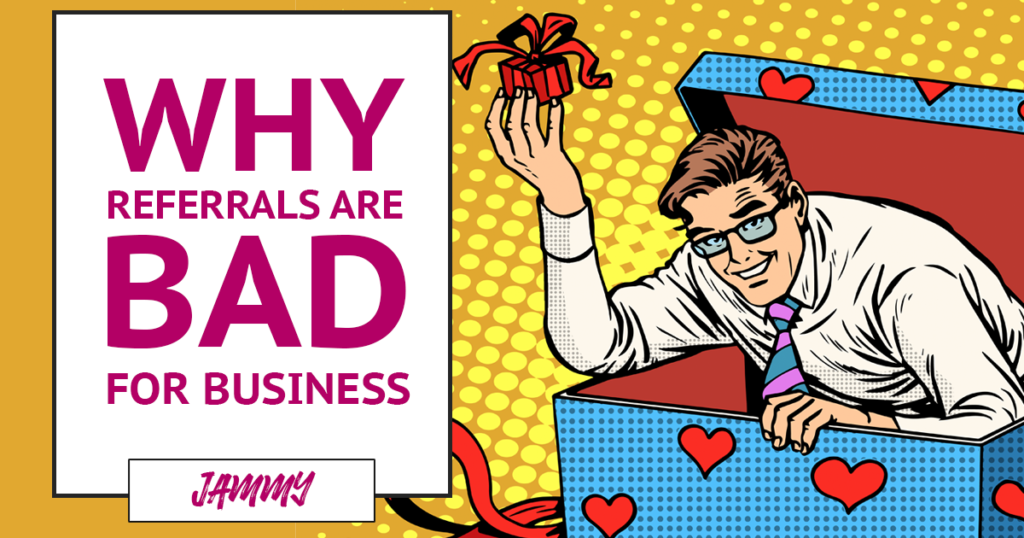 Why referrals are bad for business (and what you should do instead)