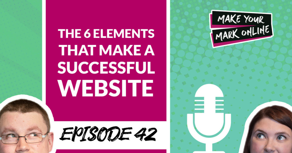 Ep 42- The 6 Elements That Make a Successful Website