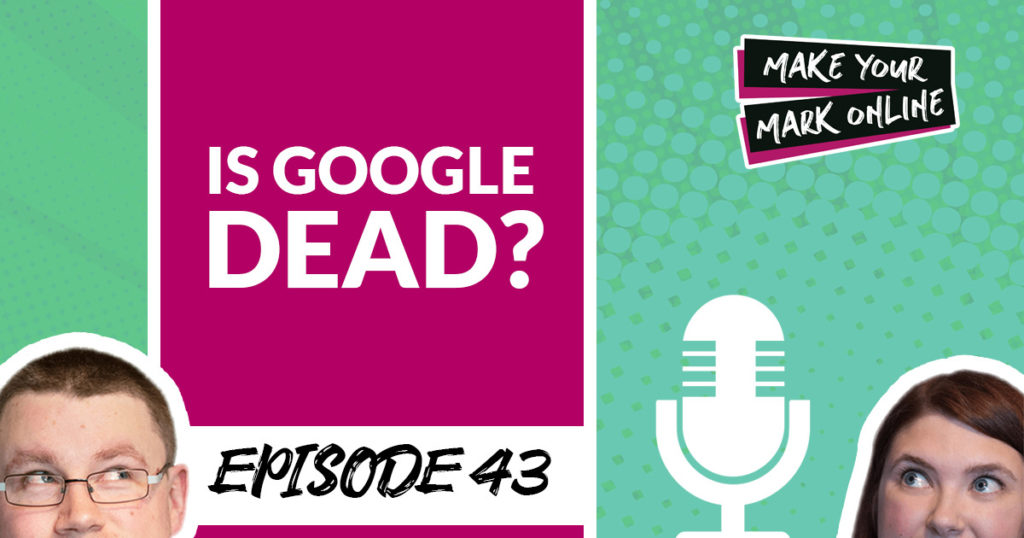 Ep 43- Is Google Dead?