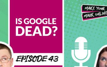 Ep 43- Is Google Dead?