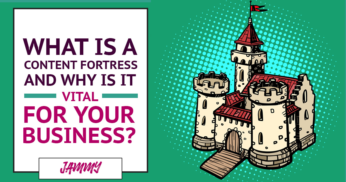 What is a Content Fortress, and Why is it Vital for Your Business?