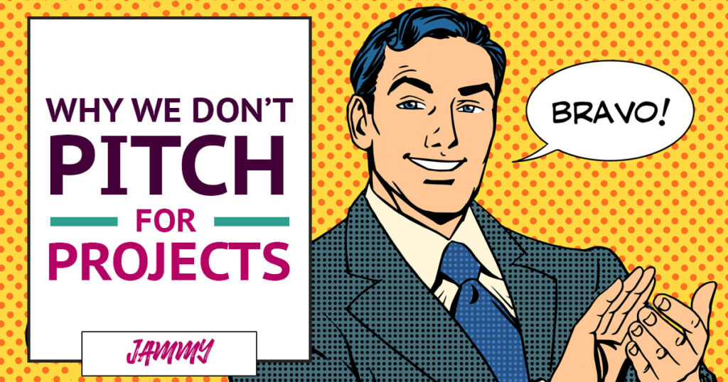 Why we don't pitch for projects