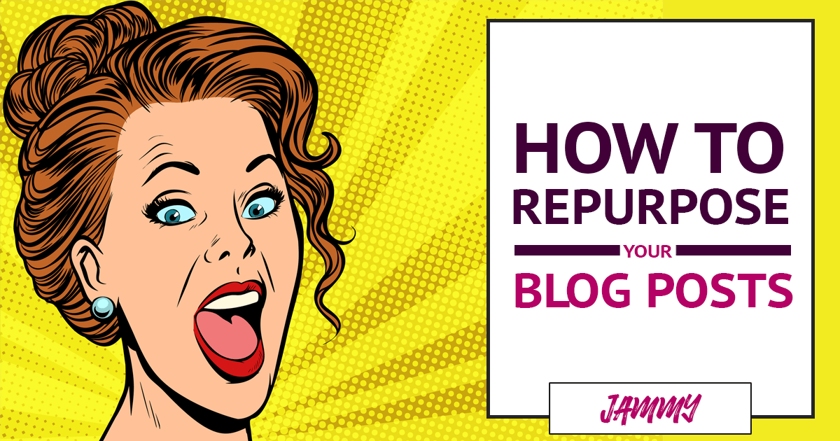 How to Repurpose a Blog Post (and Save Yourself So Much Time!)
