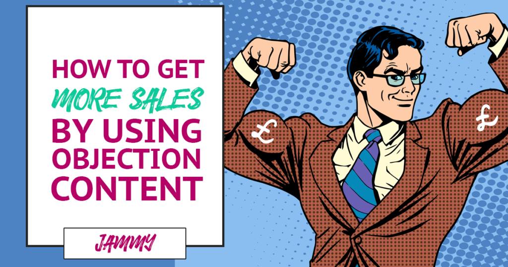 How to increase your sales using objection-led content